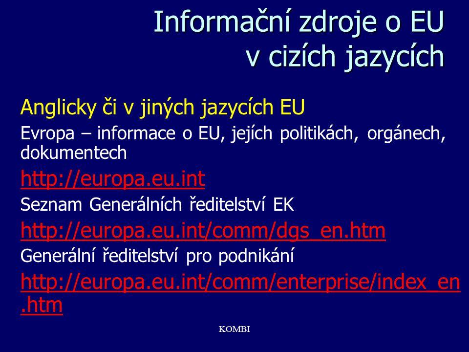 KOMBI Informační zdroje o EU v cizích jazycích Anglicky či v jiných jazycích EU Evropa – informace o EU, jejích politikách, orgánech, dokumentech http