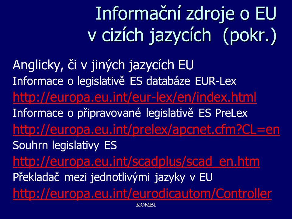 KOMBI Informační zdroje o EU v cizích jazycích (pokr.) Anglicky, či v jiných jazycích EU Informace o legislativě ES databáze EUR-Lex http://europa.eu.