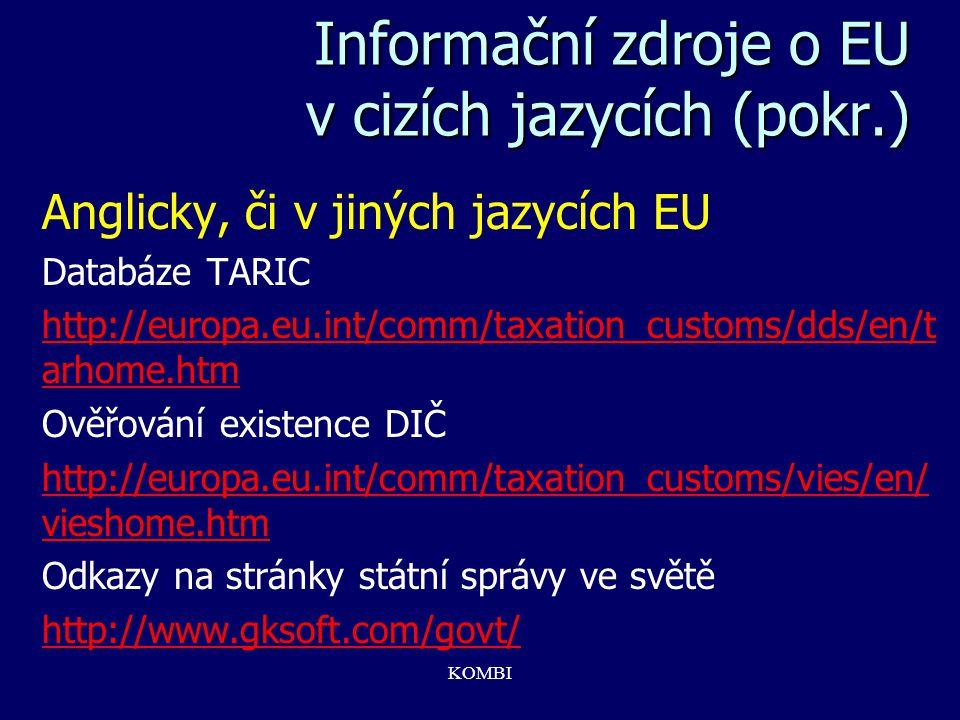 KOMBI Informační zdroje o EU v cizích jazycích (pokr.) Anglicky, či v jiných jazycích EU Databáze TARIC http://europa.eu.int/comm/taxation_customs/dds