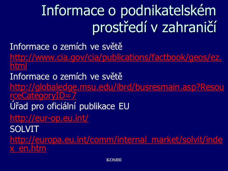 KOMBI Informace o podnikatelském prostředí v zahraničí Informace o zemích ve světě http://www.cia.gov/cia/publications/factbook/geos/ez. html Informac
