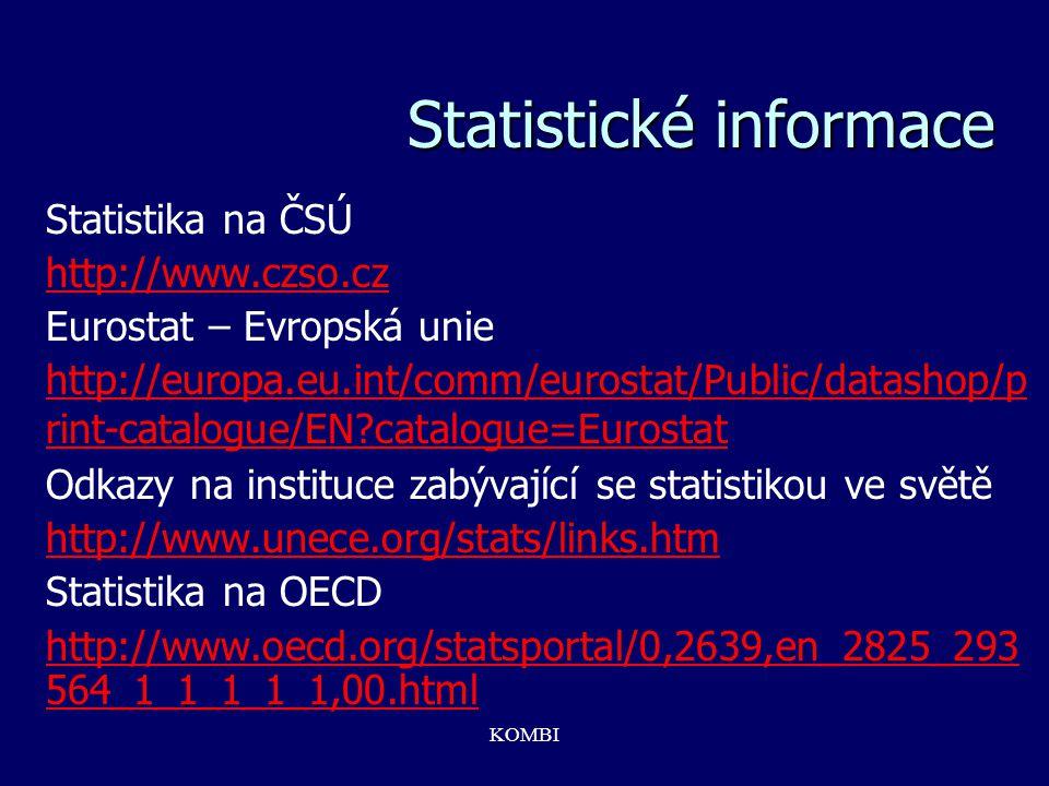 KOMBI Statistické informace Statistika na ČSÚ http://www.czso.cz Eurostat – Evropská unie http://europa.eu.int/comm/eurostat/Public/datashop/p rint-ca