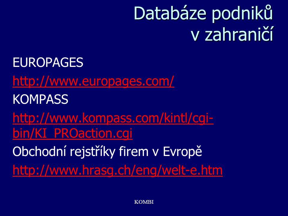 KOMBI Databáze podniků v zahraničí EUROPAGES http://www.europages.com/ KOMPASS http://www.kompass.com/kintl/cgi- bin/KI_PROaction.cgi Obchodní rejstří