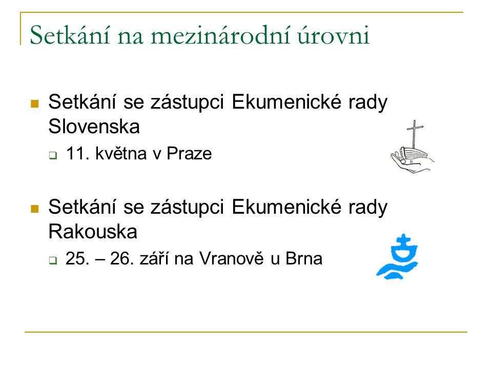 Setkání na mezinárodní úrovni  Setkání se zástupci Ekumenické rady Slovenska  11. května v Praze  Setkání se zástupci Ekumenické rady Rakouska  25