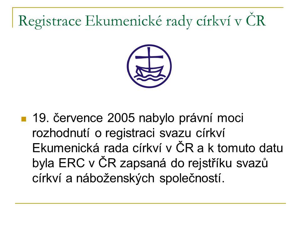 Registrace Ekumenické rady církví v ČR  19. července 2005 nabylo právní moci rozhodnutí o registraci svazu církví Ekumenická rada církví v ČR a k tom