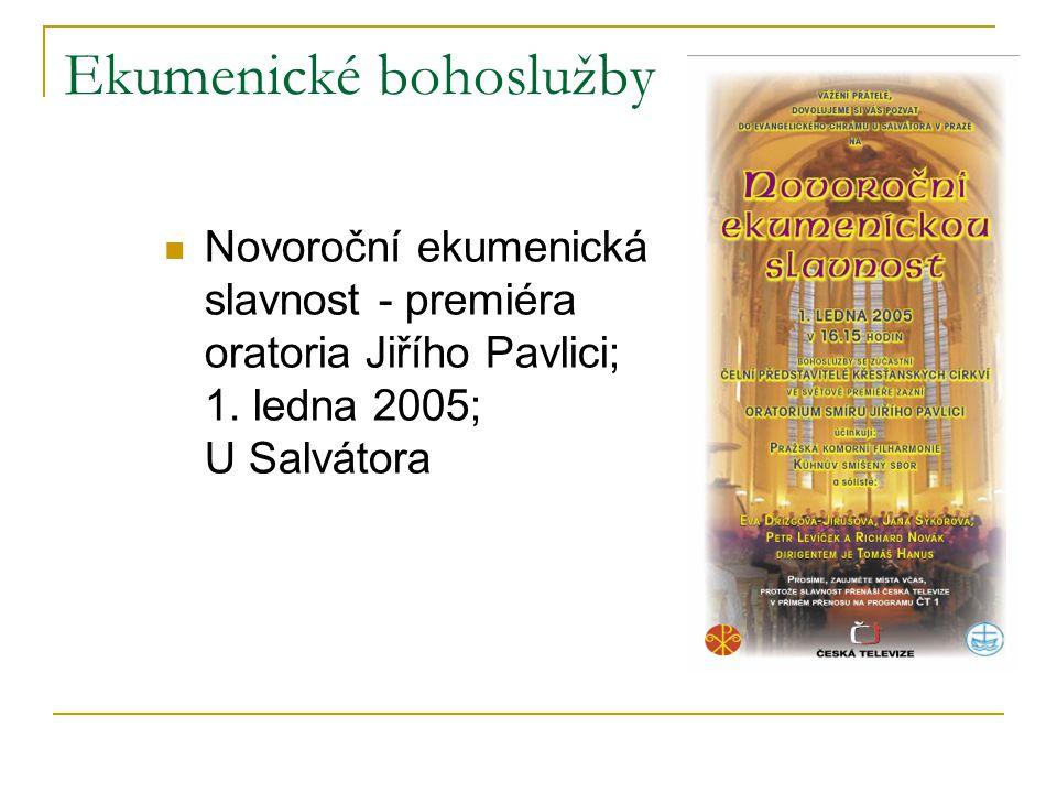 Ekumenické bohoslužby  Novoroční ekumenická slavnost - premiéra oratoria Jiřího Pavlici; 1. ledna 2005; U Salvátora