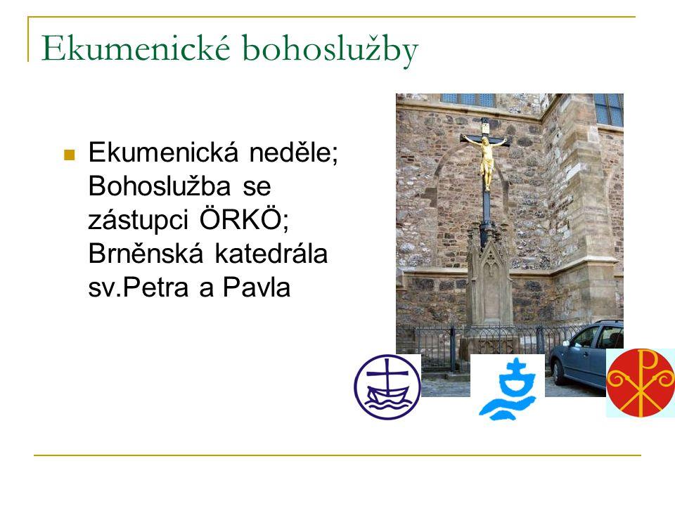 Ekumenické bohoslužby  Ekumenická neděle; Bohoslužba se zástupci ÖRKÖ; Brněnská katedrála sv.Petra a Pavla
