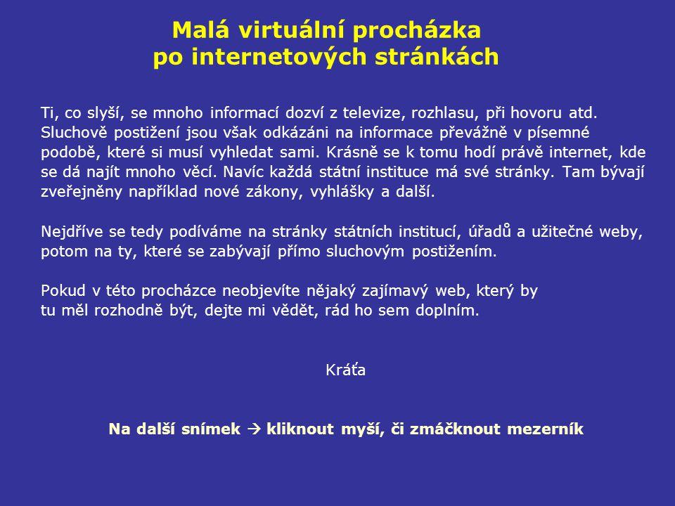 Malá virtuální procházka po internetových stránkách Ti, co slyší, se mnoho informací dozví z televize, rozhlasu, při hovoru atd. Sluchově postižení js