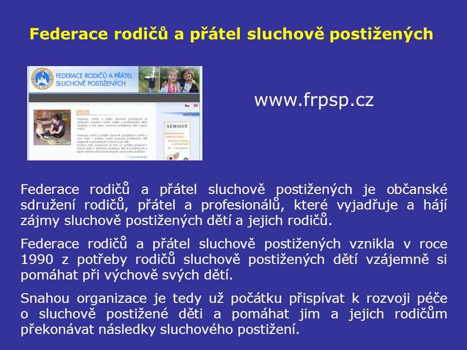Federace rodičů a přátel sluchově postižených www.frpsp.cz Federace rodičů a přátel sluchově postižených je občanské sdružení rodičů, přátel a profesi