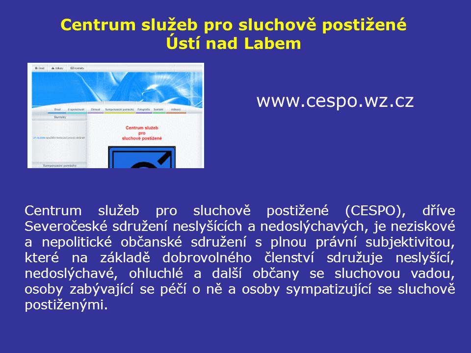 Centrum služeb pro sluchově postižené Ústí nad Labem www.cespo.wz.cz Centrum služeb pro sluchově postižené (CESPO), dříve Severočeské sdružení neslyší