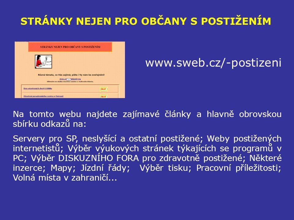 STRÁNKY NEJEN PRO OBČANY S POSTIŽENÍM www.sweb.cz/-postizeni Na tomto webu najdete zajímavé články a hlavně obrovskou sbírku odkazů na: Servery pro SP