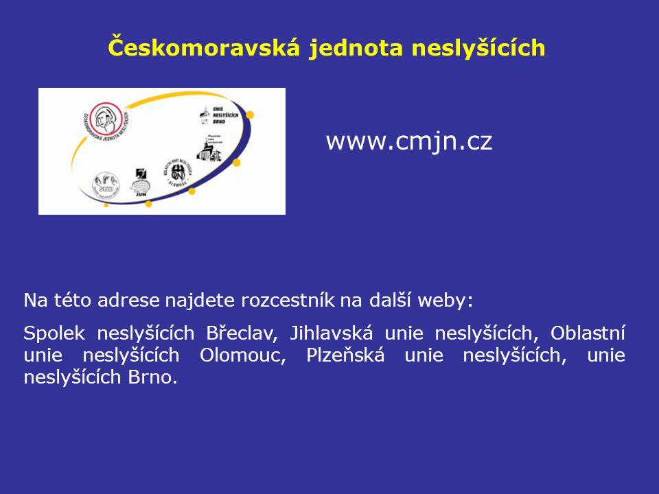 Českomoravská jednota neslyšících www.cmjn.cz Na této adrese najdete rozcestník na další weby: Spolek neslyšících Břeclav, Jihlavská unie neslyšících,