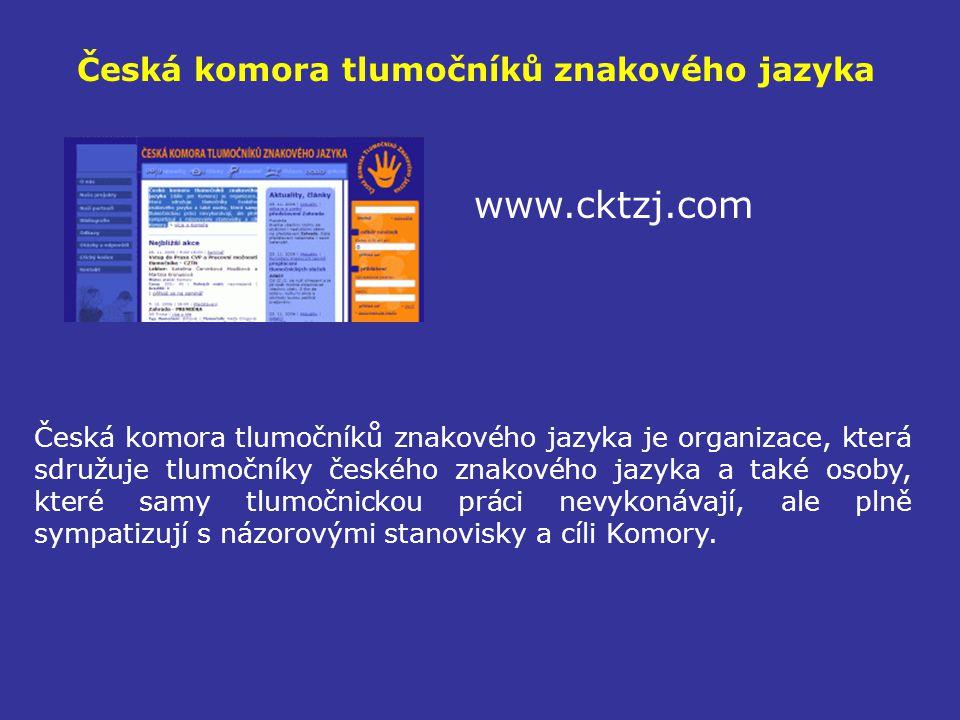 Česká komora tlumočníků znakového jazyka www.cktzj.com Česká komora tlumočníků znakového jazyka je organizace, která sdružuje tlumočníky českého znako