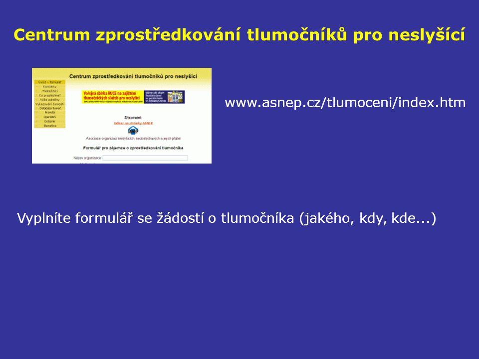 Centrum zprostředkování tlumočníků pro neslyšící www.asnep.cz/tlumoceni/index.htm Vyplníte formulář se žádostí o tlumočníka (jakého, kdy, kde...)