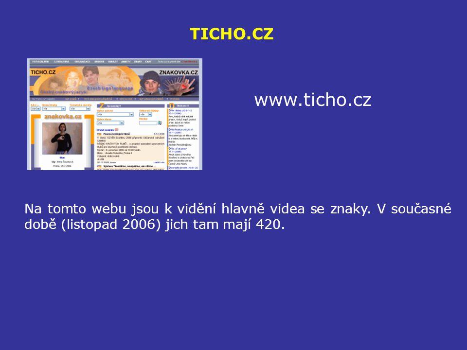 TICHO.CZ www.ticho.cz Na tomto webu jsou k vidění hlavně videa se znaky. V současné době (listopad 2006) jich tam mají 420.