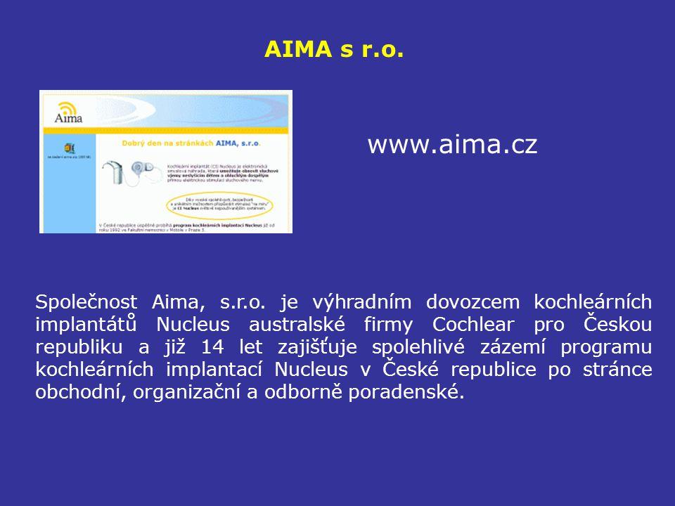AIMA s r.o. www.aima.cz Společnost Aima, s.r.o. je výhradním dovozcem kochleárních implantátů Nucleus australské firmy Cochlear pro Českou republiku a
