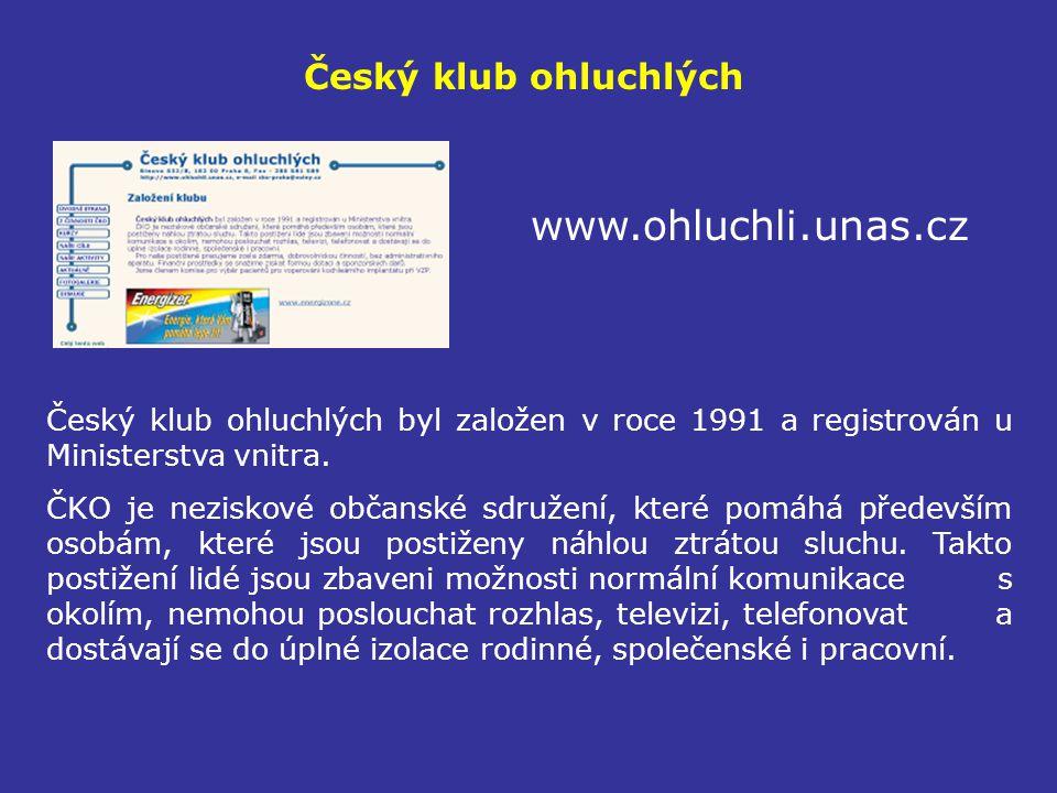 Český klub ohluchlých www.ohluchli.unas.cz Český klub ohluchlých byl založen v roce 1991 a registrován u Ministerstva vnitra. ČKO je neziskové občansk
