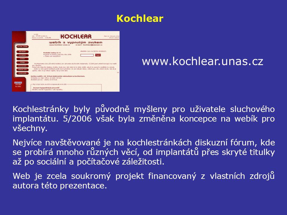 Kochlear www.kochlear.unas.cz Kochlestránky byly původně myšleny pro uživatele sluchového implantátu. 5/2006 však byla změněna koncepce na webík pro v