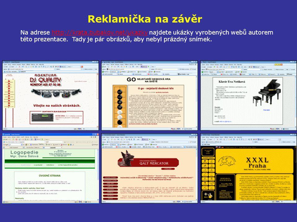Reklamička na závěr Na adrese http://krata.bubakov.net/ukazky najdete ukázky vyrobených webů autorem této prezentace. Tady je pár obrázků, aby nebyl p