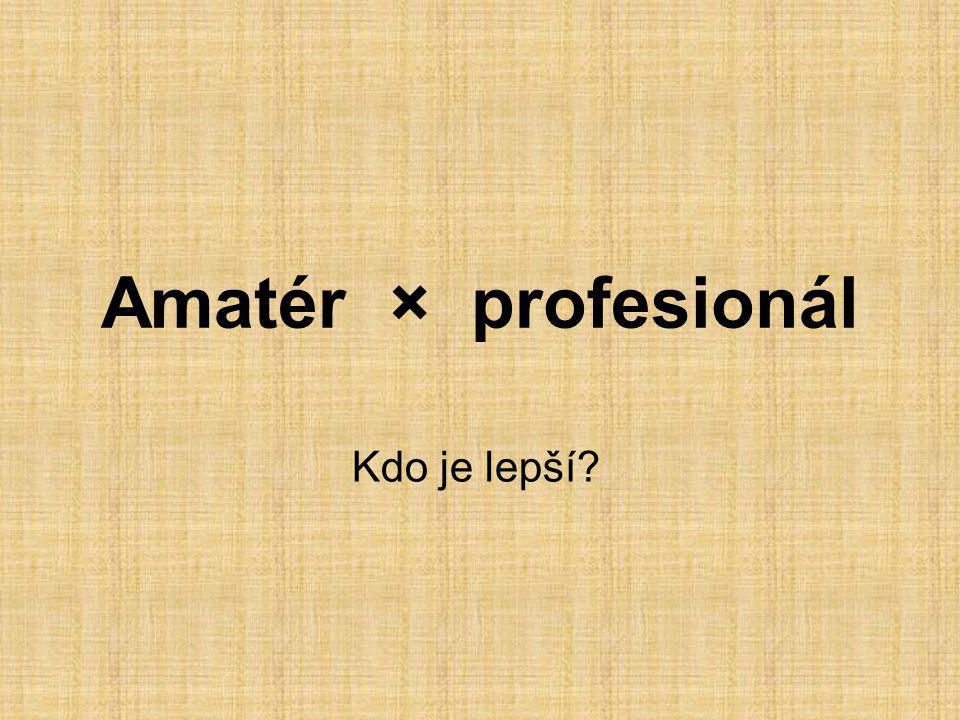 Amatér × profesionál Kdo je lepší?