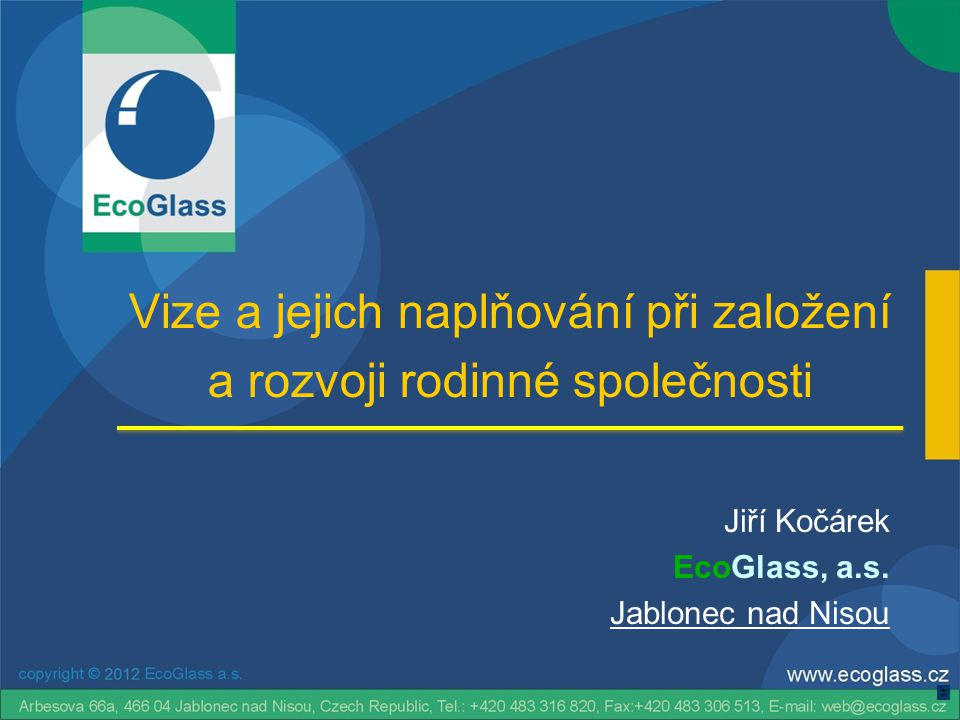 Vize a jejich naplňování při založení a rozvoji rodinné společnosti Jiří Kočárek EcoGlass, a.s. Jablonec nad Nisou