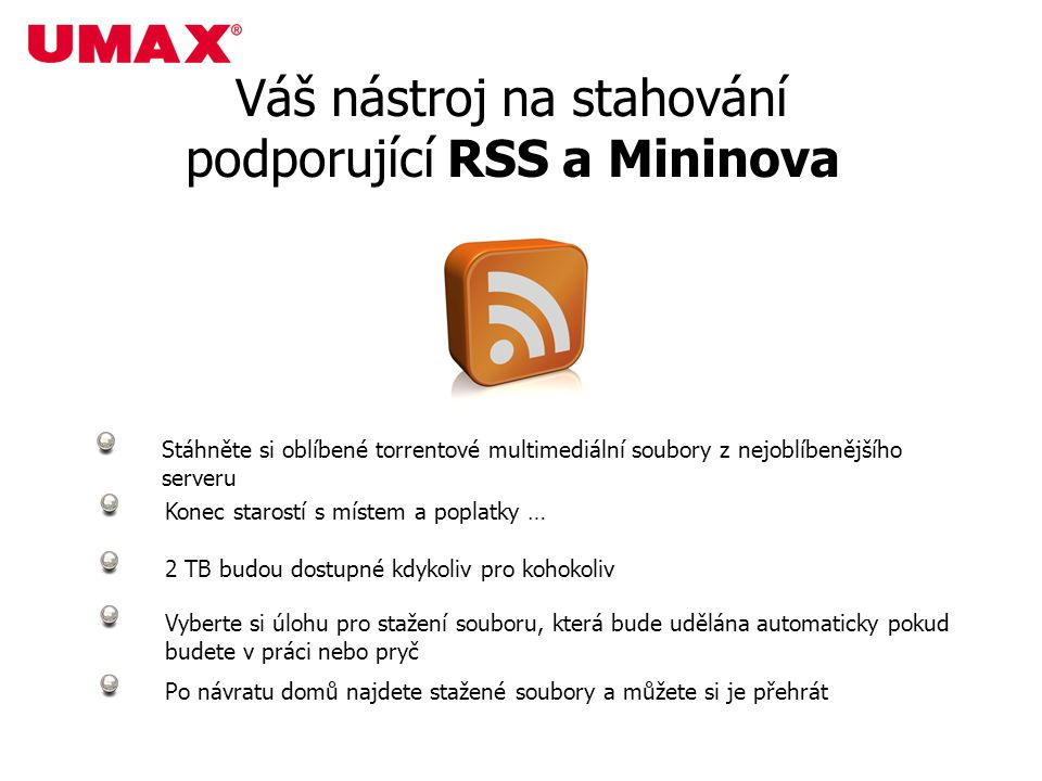Váš nástroj na stahování podporující RSS a Mininova Stáhněte si oblíbené torrentové multimediální soubory z nejoblíbenějšího serveru Vyberte si úlohu