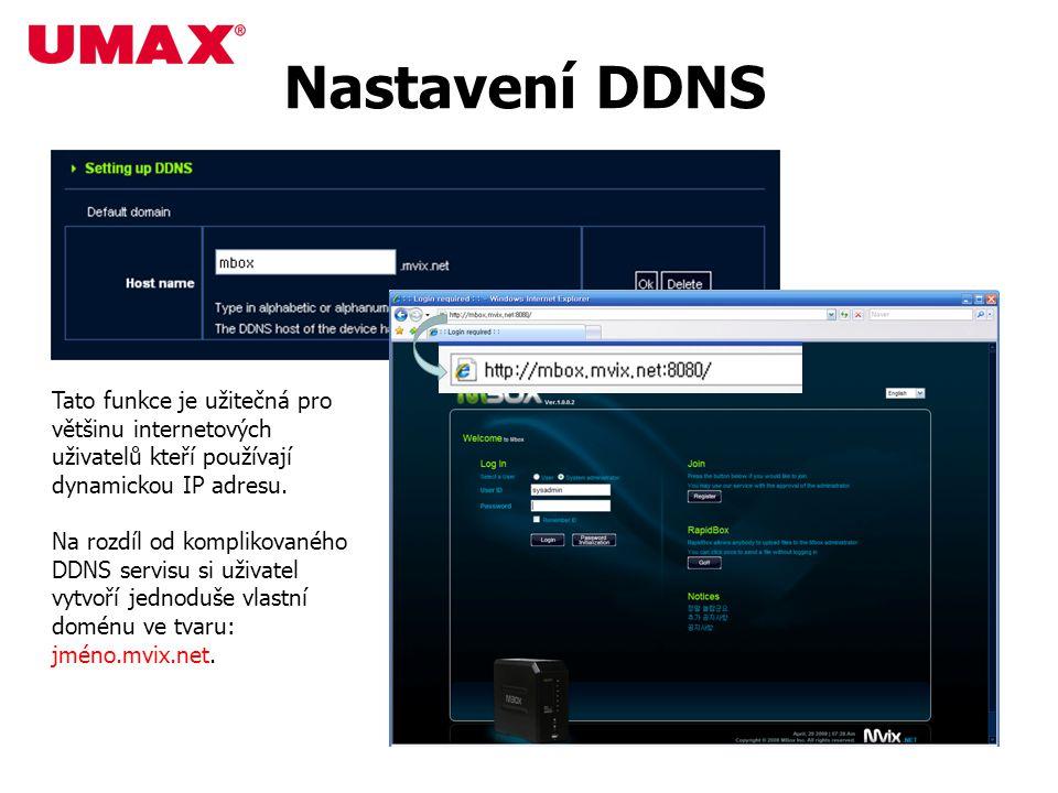 Nastavení DDNS Tato funkce je užitečná pro většinu internetových uživatelů kteří používají dynamickou IP adresu. Na rozdíl od komplikovaného DDNS serv