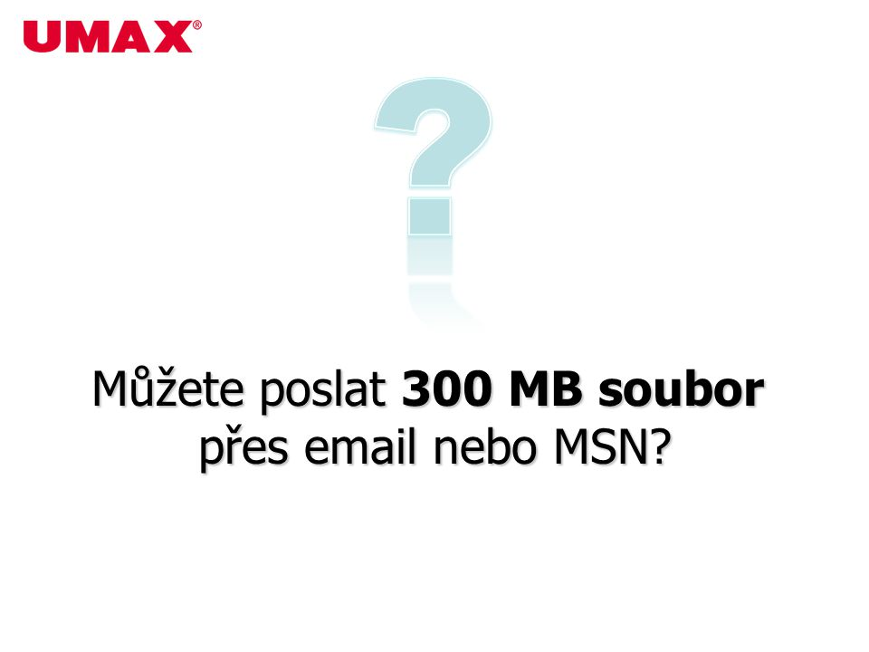 Můžete poslat 300 MB soubor přes email nebo MSN