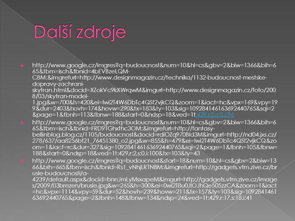  http://www.google.cz/imgres?q=budoucnost&num=10&hl=cs&gbv=2&biw=1366&bih=6 65&tbm=isch&tbnid=4bEVBzeLQM- C8M:&imgrefurl=http://www.designmagazin.cz/