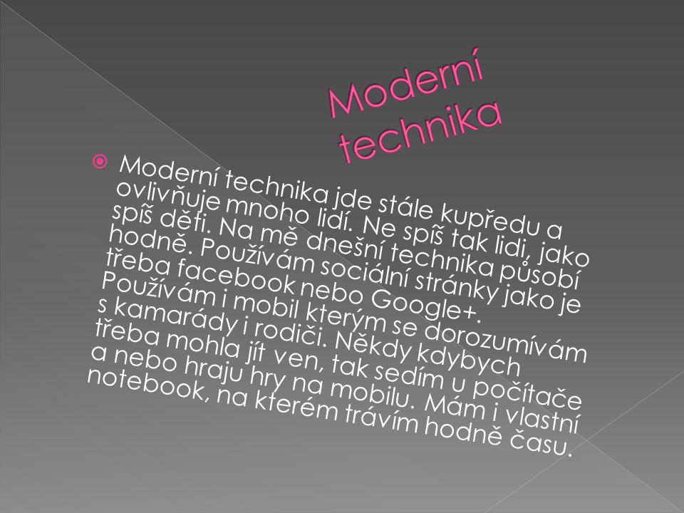  Moderní technika jde stále kupředu a ovlivňuje mnoho lidí. Ne spíš tak lidi, jako spíš děti. Na mě dnešní technika působí hodně. Používám sociální s