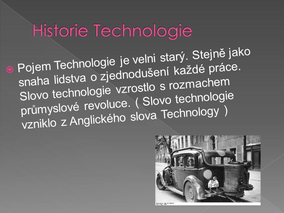  Pojem Technologie je velni starý. Stejně jako snaha lidstva o zjednodušení každé práce. Slovo technologie vzrostlo s rozmachem průmyslové revoluce.