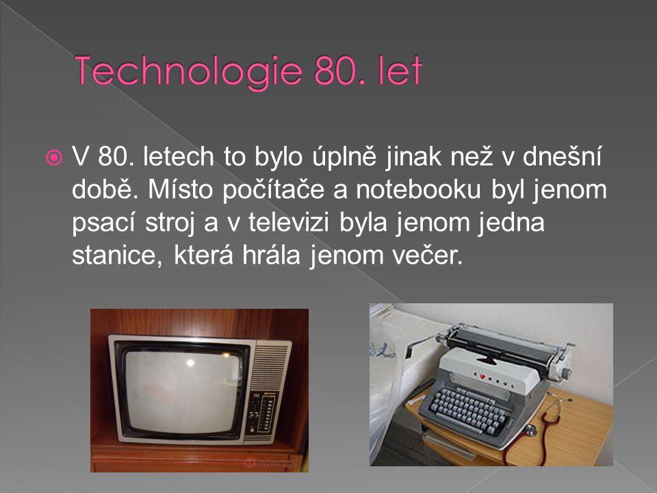  V 80. letech to bylo úplně jinak než v dnešní době. Místo počítače a notebooku byl jenom psací stroj a v televizi byla jenom jedna stanice, která hr
