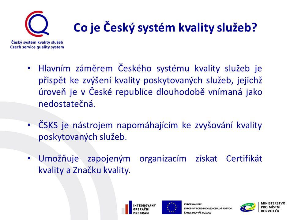 Co je Český systém kvality služeb? • Hlavním záměrem Českého systému kvality služeb je přispět ke zvýšení kvality poskytovaných služeb, jejichž úroveň