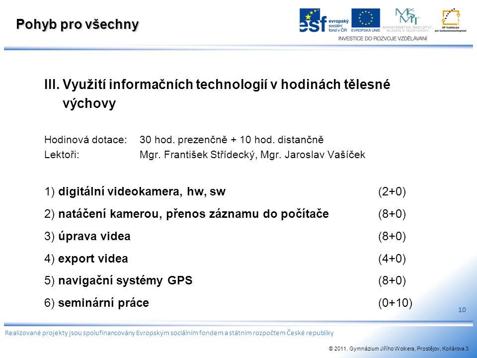 Pohyb pro všechny III. Využití informačních technologií v hodinách tělesné výchovy Hodinová dotace:30 hod. prezenčně + 10 hod. distančně Lektoři: Mgr.
