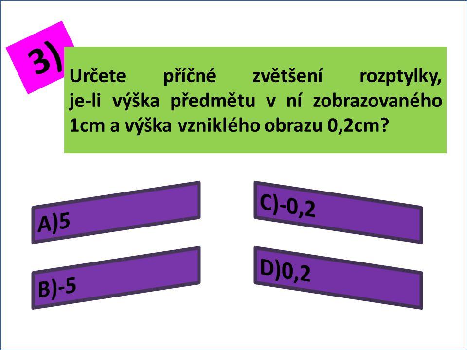 2) Rozptylkou s ohniskovou vzdáleností -7cm zobrazujeme předmět umístěný ve vzdálenosti 3cm před ní.