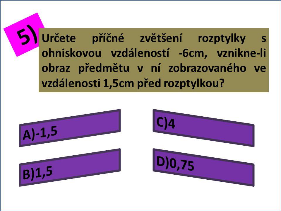 4) Určete příčné zvětšení rozptylky, vznikne-li obraz předmětu umístěného ve vzdálenosti 3cm před rozptylkou ve vzdálenosti 1cm před rozptylkou
