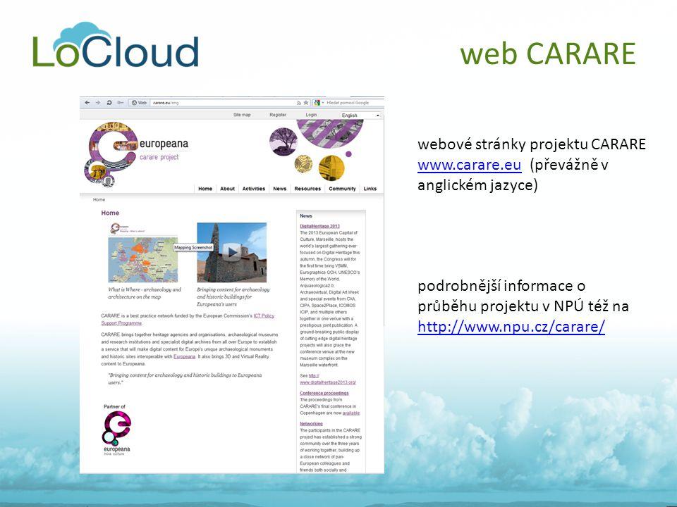 web CARARE webové stránky projektu CARARE www.carare.euwww.carare.eu (převážně v anglickém jazyce) podrobnější informace o průběhu projektu v NPÚ též