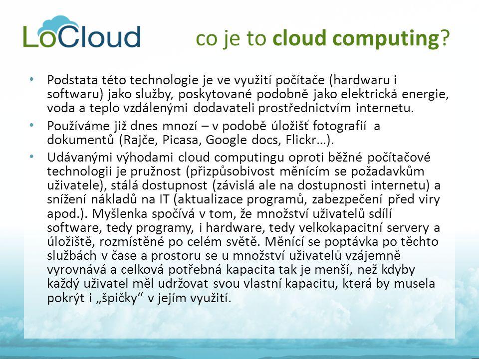 • Podstata této technologie je ve využití počítače (hardwaru i softwaru) jako služby, poskytované podobně jako elektrická energie, voda a teplo vzdále