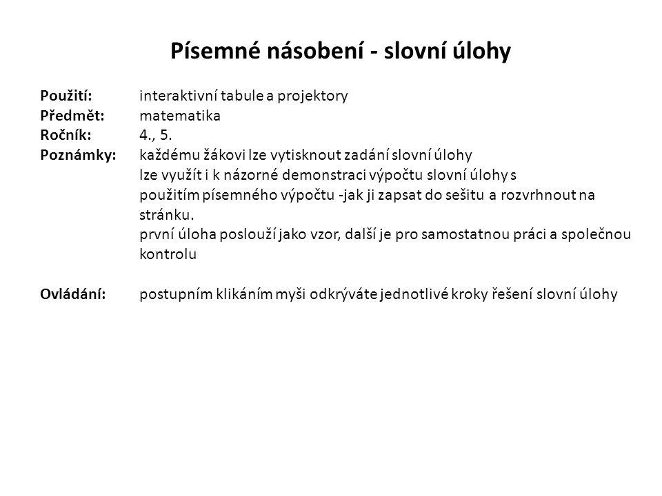 Písemné násobení - slovní úlohy Použití:interaktivní tabule a projektory Předmět: matematika Ročník:4., 5.