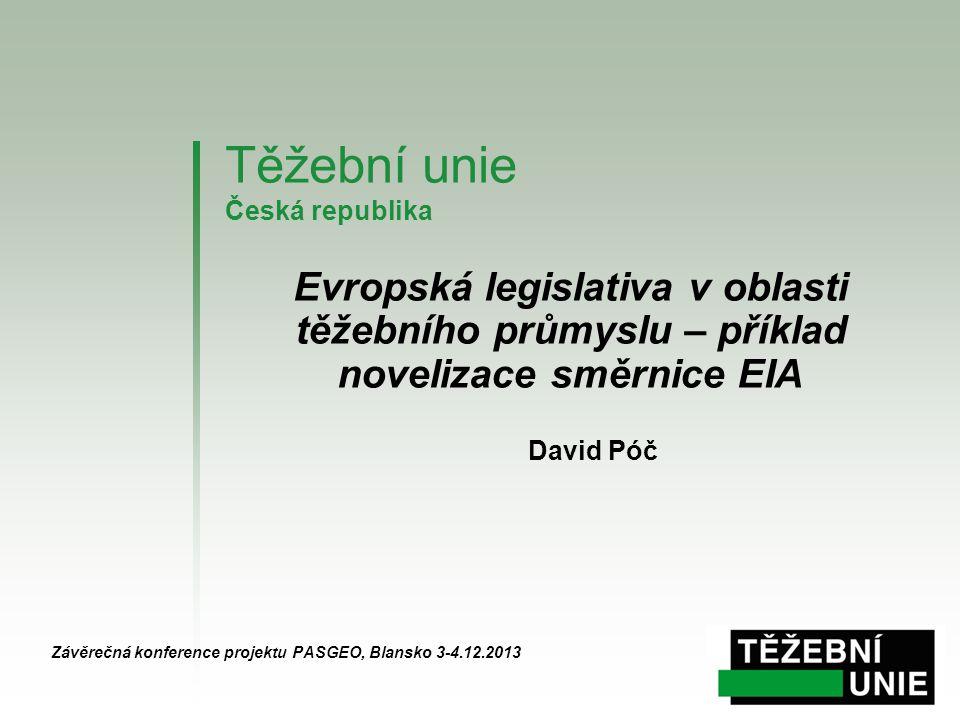 Těžební unie Česká republika Závěrečná konference projektu PASGEO, Blansko 3-4.12.2013 Evropská legislativa v oblasti těžebního průmyslu – příklad nov