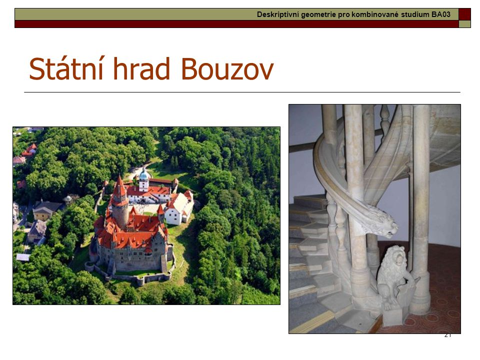 21 Státní hrad Bouzov Deskriptivní geometrie pro kombinované studium BA03