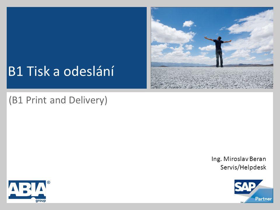 (B1 Print and Delivery) B1 Tisk a odeslání Ing. Miroslav Beran Servis/Helpdesk