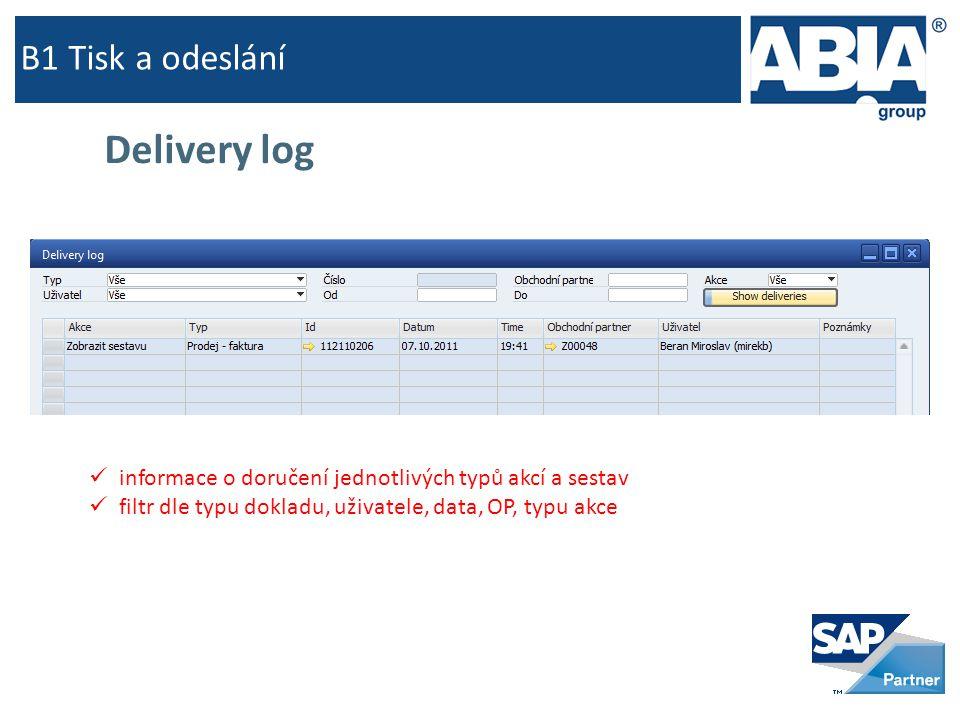 B1 Tisk a odeslání Delivery log  informace o doručení jednotlivých typů akcí a sestav  filtr dle typu dokladu, uživatele, data, OP, typu akce