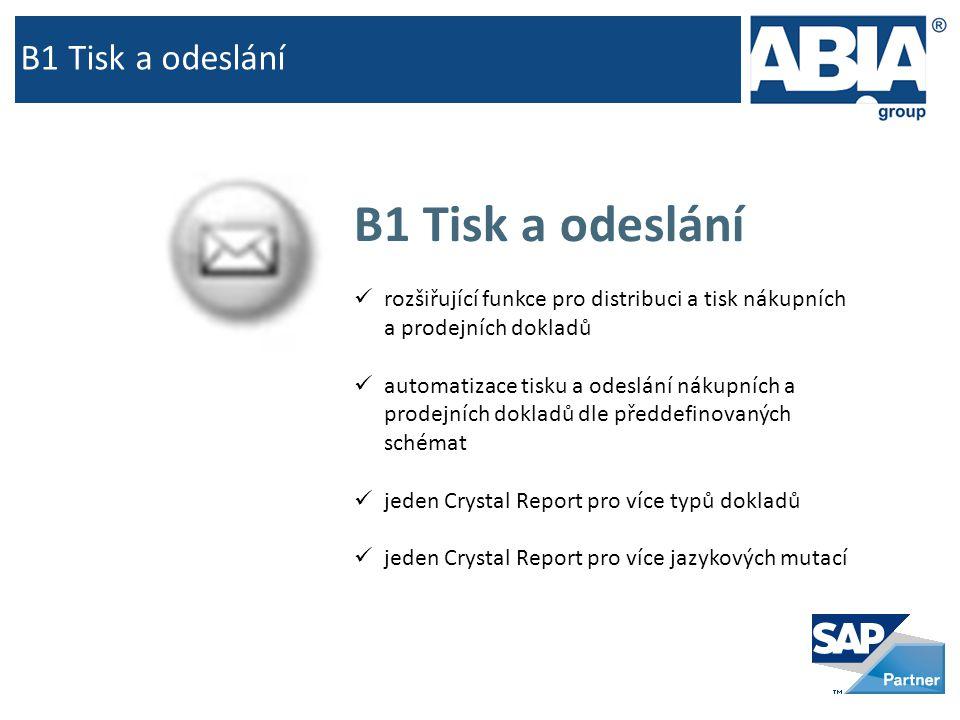 B1 Tisk a odeslání  rozšiřující funkce pro distribuci a tisk nákupních a prodejních dokladů  automatizace tisku a odeslání nákupních a prodejních dokladů dle předdefinovaných schémat  jeden Crystal Report pro více typů dokladů  jeden Crystal Report pro více jazykových mutací