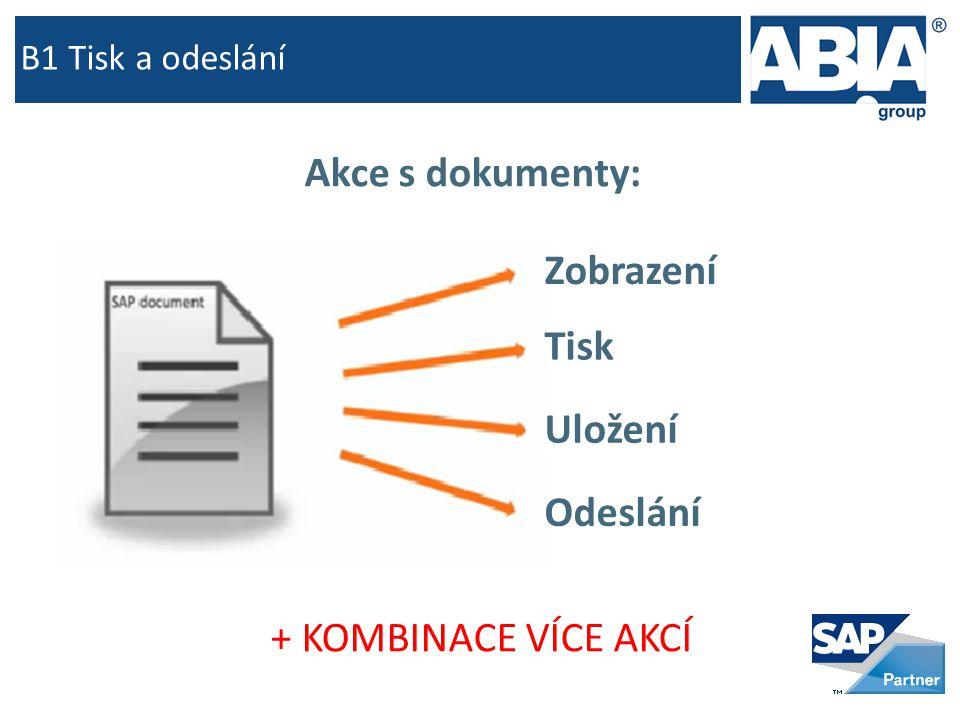 B1 Tisk a odeslání Zobrazení Tisk Uložení Odeslání + KOMBINACE VÍCE AKCÍ Akce s dokumenty: