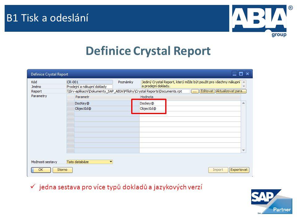 B1 Tisk a odeslání Definice Crystal Report  jedna sestava pro více typů dokladů a jazykových verzí