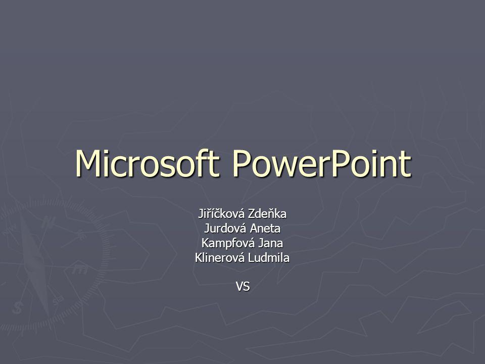Microsoft PowerPoint Jiříčková Zdeňka Jurdová Aneta Kampfová Jana Klinerová Ludmila VS