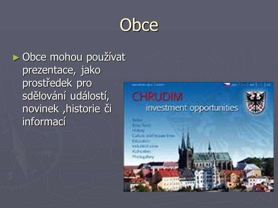 Obce ► Obce mohou používat prezentace, jako prostředek pro sdělování událostí, novinek,historie či informací