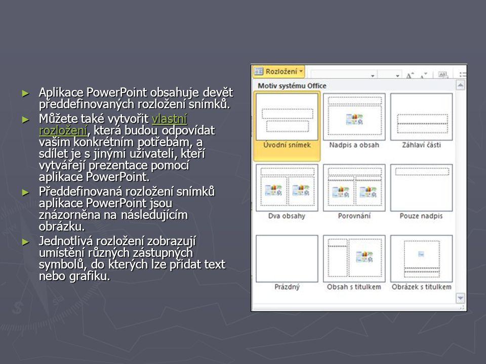 ► Aplikace PowerPoint obsahuje devět předdefinovaných rozložení snímků. ► Můžete také vytvořit vlastní rozložení, která budou odpovídat vašim konkrétn