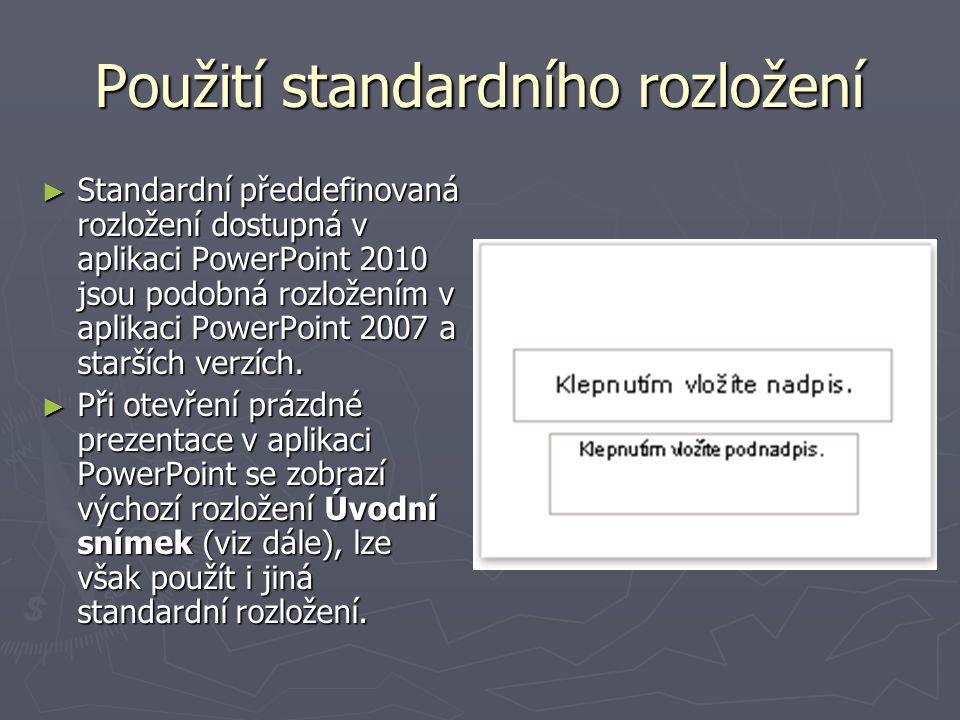 Použití standardního rozložení ► Standardní předdefinovaná rozložení dostupná v aplikaci PowerPoint 2010 jsou podobná rozložením v aplikaci PowerPoint