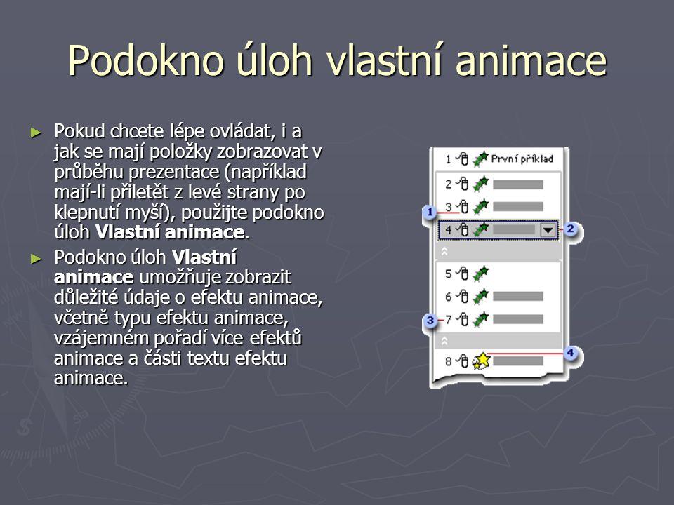 Podokno úloh vlastní animace ► Pokud chcete lépe ovládat, i a jak se mají položky zobrazovat v průběhu prezentace (například mají-li přiletět z levé s